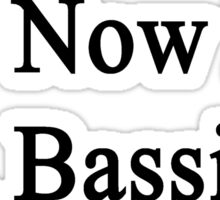Yes Now I'm A Bassist  Sticker