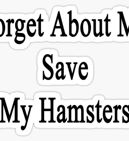 Forget About Me Save My Hamsters  Sticker