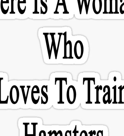 Here Is A Woman Who Loves To Train Hamsters  Sticker