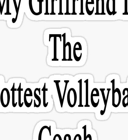 My Girlfriend Is The Hottest Volleyball Coach  Sticker