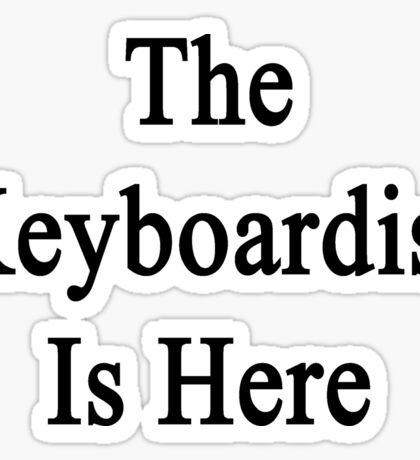 The Keyboardist Is Here  Sticker