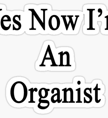 Yes Now I'm An Organist  Sticker