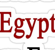 I'm Not From Egypt I Am Egypt  Sticker