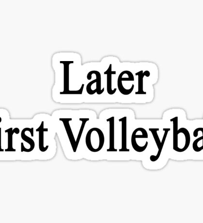 Later First Volleyball  Sticker