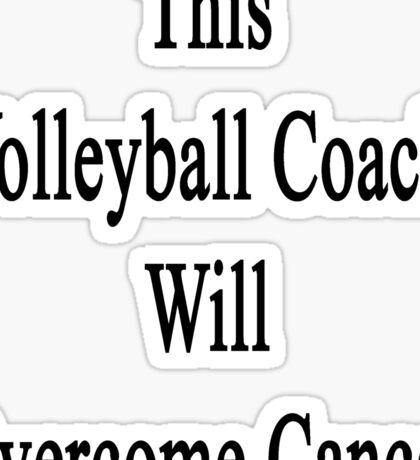 This Volleyball Coach Will Overcome Cancer Sticker