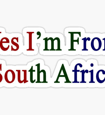 Yes I'm From South Africa  Sticker