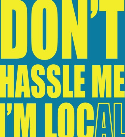 Don't hassle me I'm local sticker Sticker