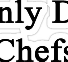 I Only Date Chefs  Sticker