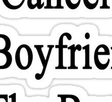 Even With Cancer My Boyfriend Is The Best Police Officer  Sticker