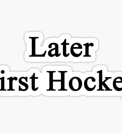 Later First Hockey Sticker
