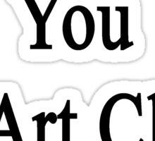 I Didn't Fail You In Art Class You Did  Sticker
