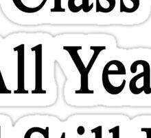 I Can Skip Art Class All Year And Still Pass The Final  Sticker