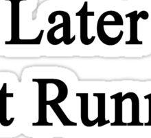 Later First Running  Sticker
