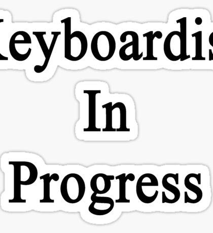 Keyboardist In Progress  Sticker