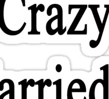 I'm Not That Crazy I Married An Architect  Sticker