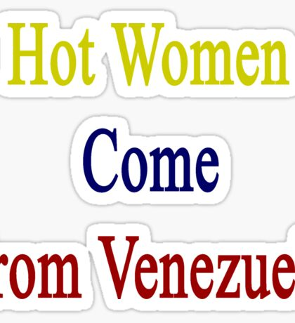 Hot Women Come From Venezuela  Sticker