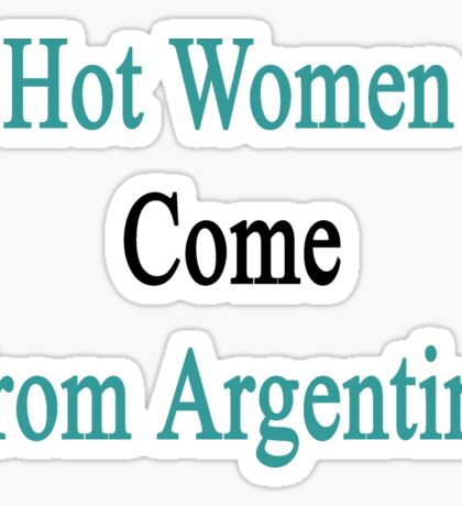 Hot Women Come From Argentina  Sticker