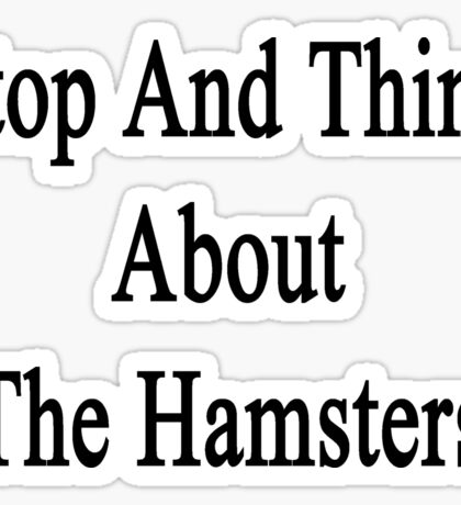 Stop And Think About The Hamsters  Sticker