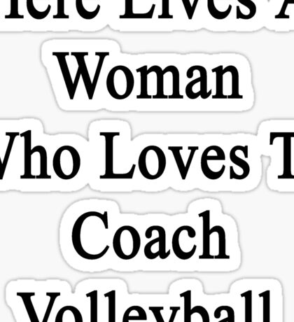 Here Lives A Woman Who Loves To Coach Volleyball  Sticker