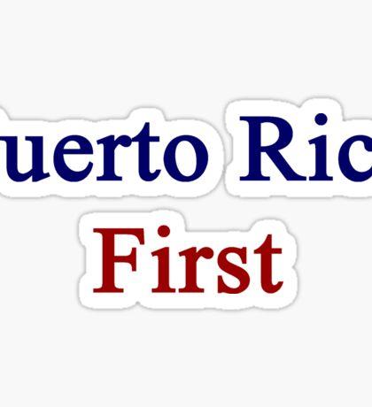 Puerto Rico First  Sticker