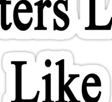 Excellent Writers Look Like My Wife  Sticker