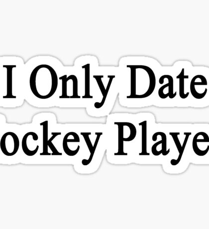I Only Date Hockey Players  Sticker