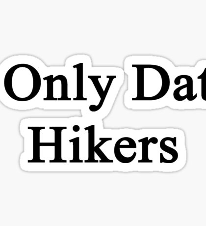 I Only Date Hikers  Sticker