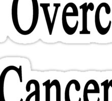My Mom Will Overcome Cancer She Is A Doctor  Sticker