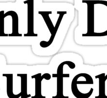 I Only Date Surfers  Sticker