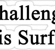 Cancer Is Just Another Challenge This Surfing Instructor Will Overcome Sticker