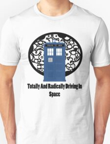 TARDIS - Totally And Radically Driving In Space T-Shirt