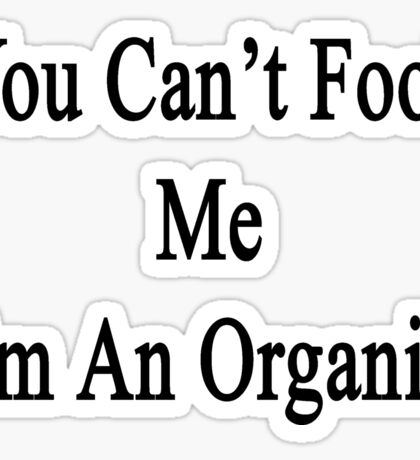 You Can't Fool Me I'm An Organist  Sticker