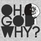 OH GOD WHY? by Terry To
