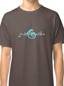just breathe aqua (dark tee) Classic T-Shirt