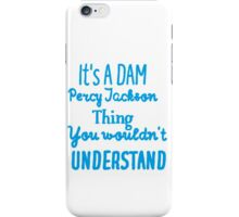 It's A DAM Percy Jackson Thing, You Wouldn't Understand iPhone Case/Skin