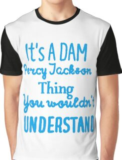 It's A DAM Percy Jackson Thing, You Wouldn't Understand Graphic T-Shirt