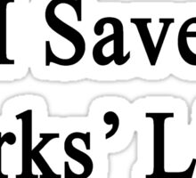 I Save Sharks' Lives  Sticker