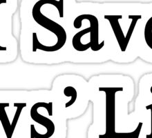 I Save Cows' Lives  Sticker