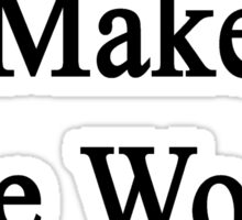 I Plumb To Make The World Better  Sticker