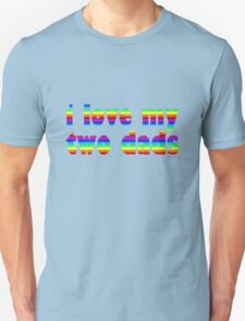 i love my two dads T-Shirt