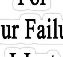 Don't Blame Me For Your Failure I Just Teach Economics  Sticker