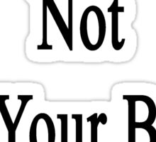 Like It Or Not I'm Your Ballet Instructor  Sticker