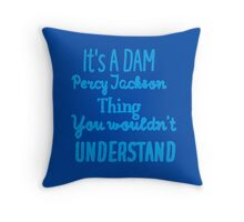It's A DAM Percy Jackson Thing, You Wouldn't Understand (Blue) Throw Pillow