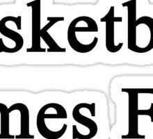 Basketball Comes First  Sticker
