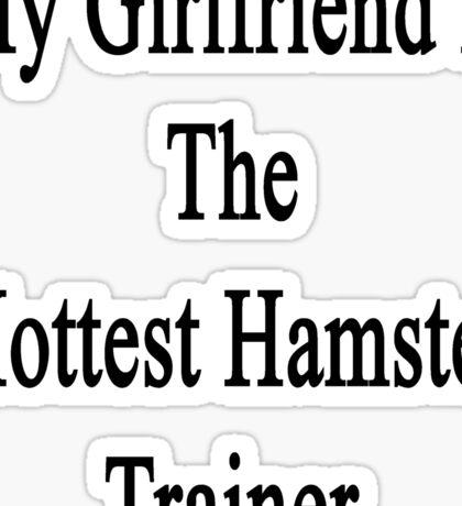 My Girlfriend Is The Hottest Hamster Trainer  Sticker