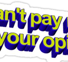 Can't Pay Rent With Your Opinions Sticker