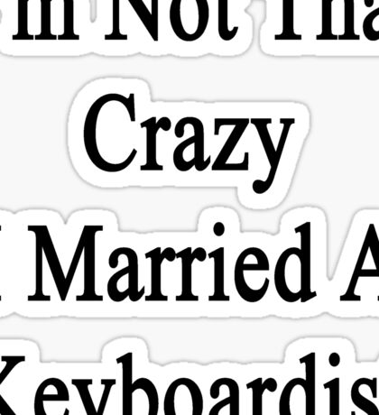 I'm Not That Crazy I Married A Keyboardist  Sticker
