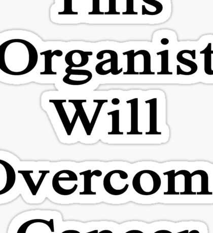 This Organist Will Overcome Cancer  Sticker