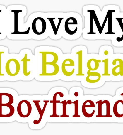 I Love My Hot Belgian Boyfriend  Sticker