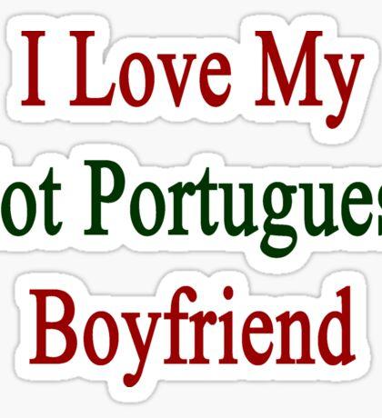 I Love My Hot Portuguese Boyfriend Sticker